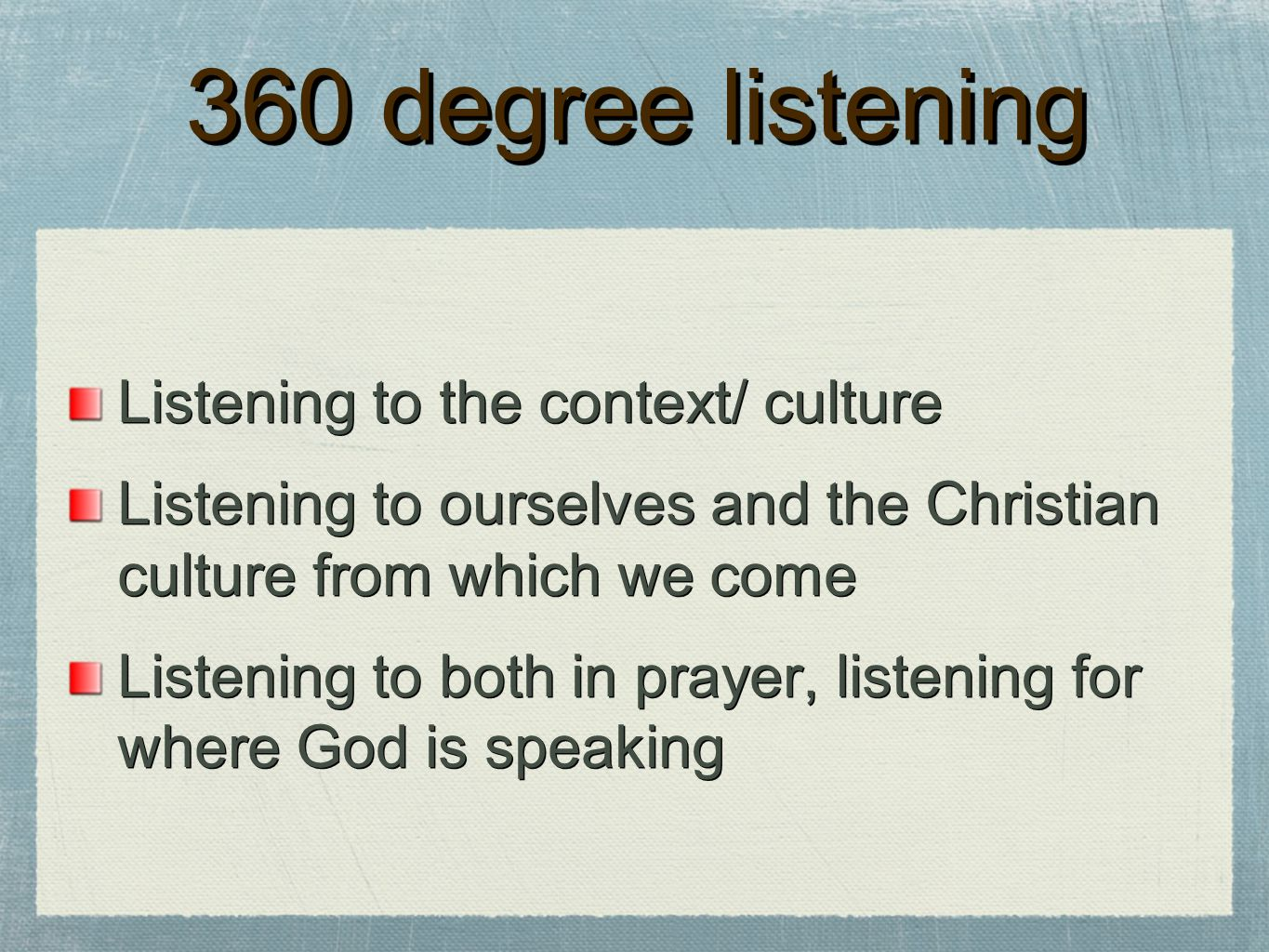 360 degree listening Listening to the context/ culture