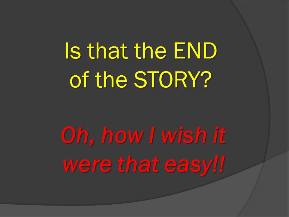 Is that the END of the STORY