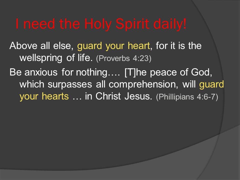 I need the Holy Spirit daily!