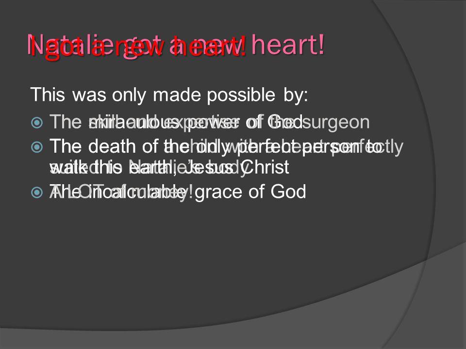 Natalie got a new heart! I got a new heart!