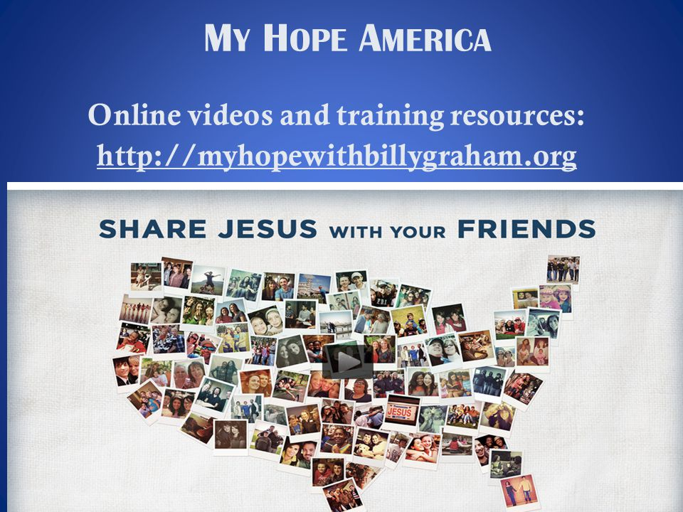 Online videos and training resources: http://myhopewithbillygraham.org