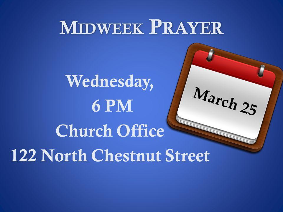 Wednesday, 6 PM Church Office 122 North Chestnut Street