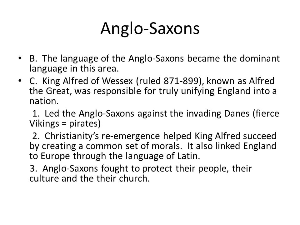 Anglo-Saxons B. The language of the Anglo-Saxons became the dominant language in this area.