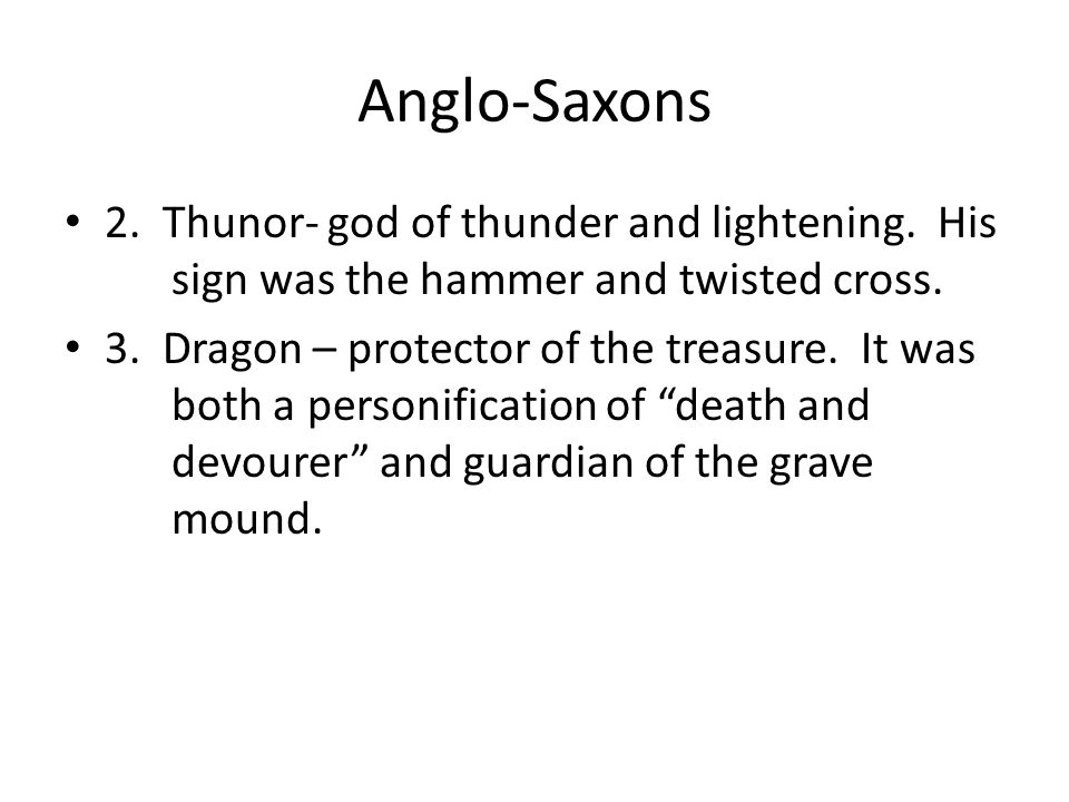 Anglo-Saxons 2. Thunor- god of thunder and lightening. His sign was the hammer and twisted cross.