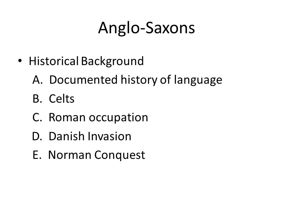 Anglo-Saxons Historical Background A. Documented history of language