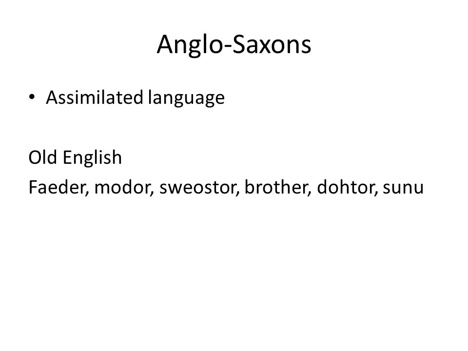 Anglo-Saxons Assimilated language Old English