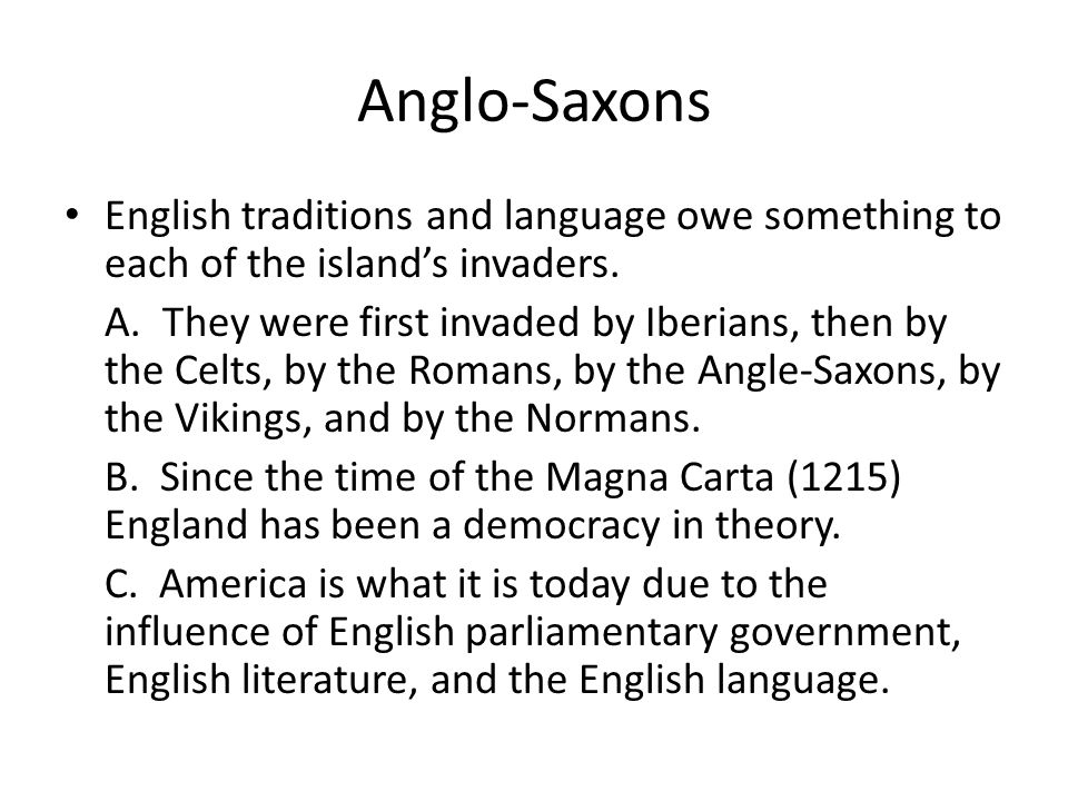 Anglo-Saxons English traditions and language owe something to each of the island's invaders.
