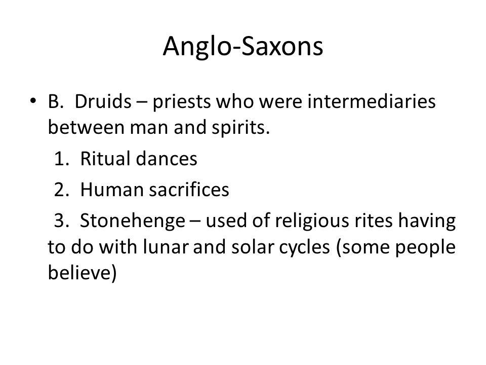 Anglo-Saxons B. Druids – priests who were intermediaries between man and spirits. 1. Ritual dances.