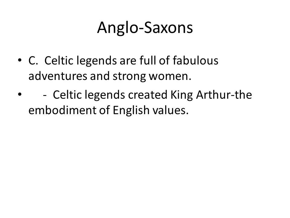 Anglo-Saxons C. Celtic legends are full of fabulous adventures and strong women.