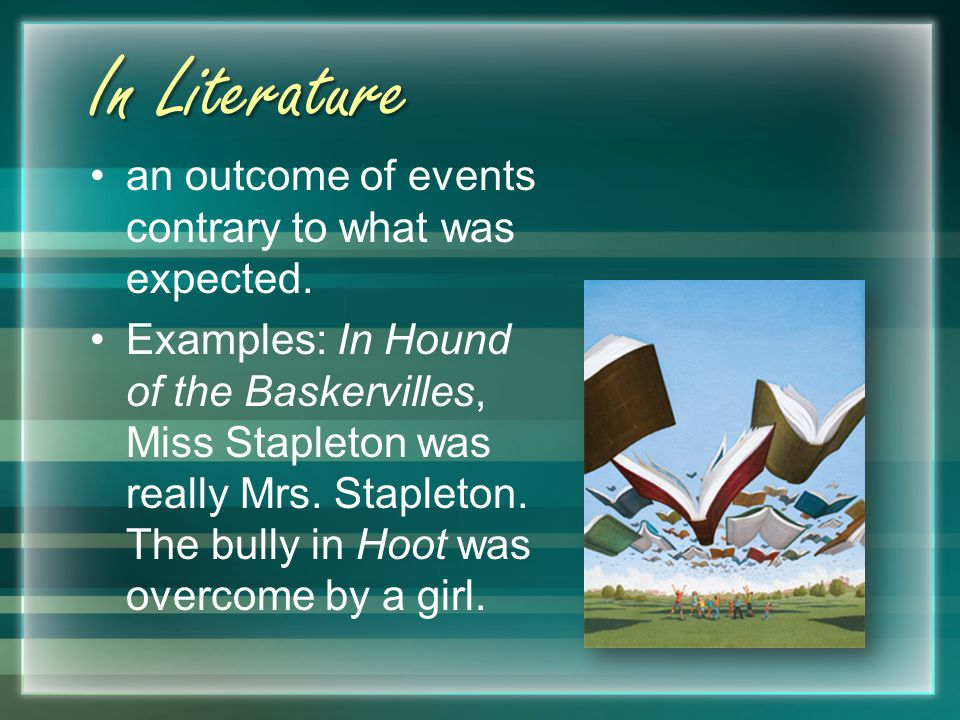 In Literature an outcome of events contrary to what was expected.