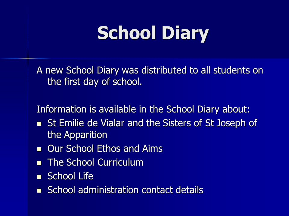 School Diary A new School Diary was distributed to all students on the first day of school. Information is available in the School Diary about: