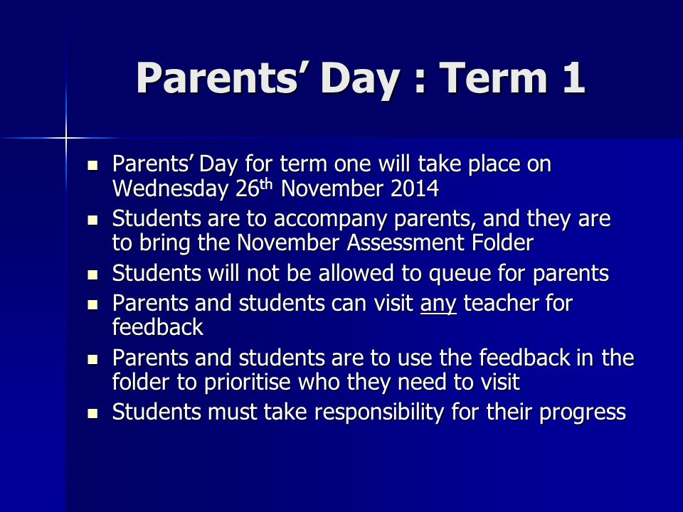 Parents' Day : Term 1 Parents' Day for term one will take place on Wednesday 26th November 2014.