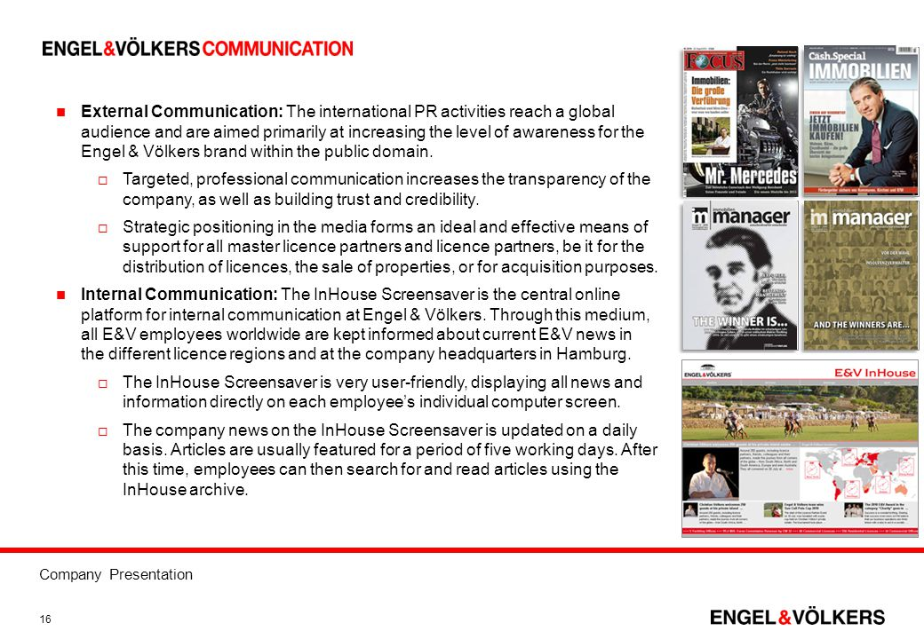 External Communication: The international PR activities reach a global audience and are aimed primarily at increasing the level of awareness for the Engel & Völkers brand within the public domain.
