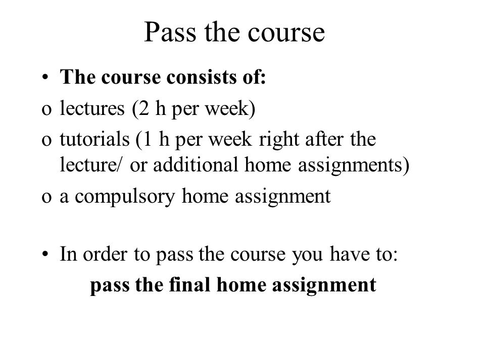 Pass the course The course consists of: lectures (2 h per week)