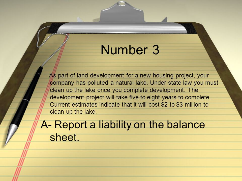 Number 3 A- Report a liability on the balance sheet.