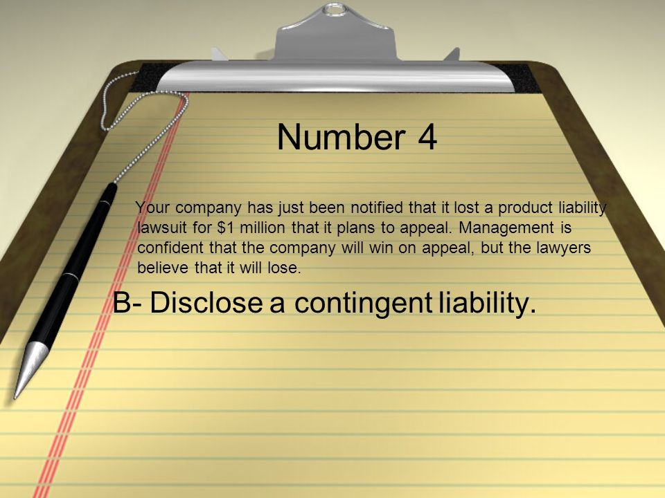 Number 4 B- Disclose a contingent liability.