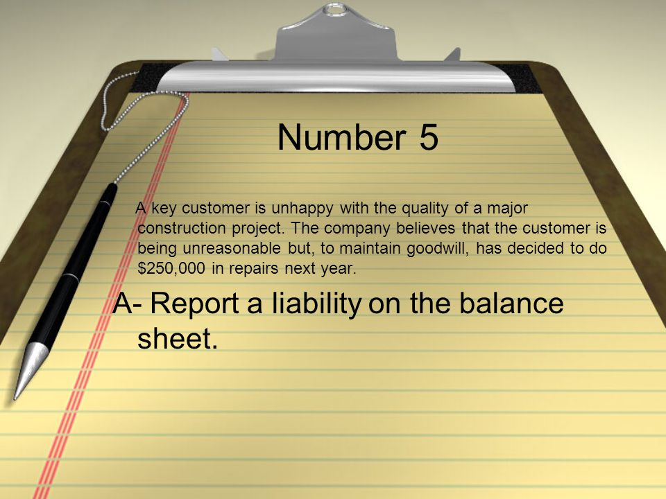 Number 5 A- Report a liability on the balance sheet.