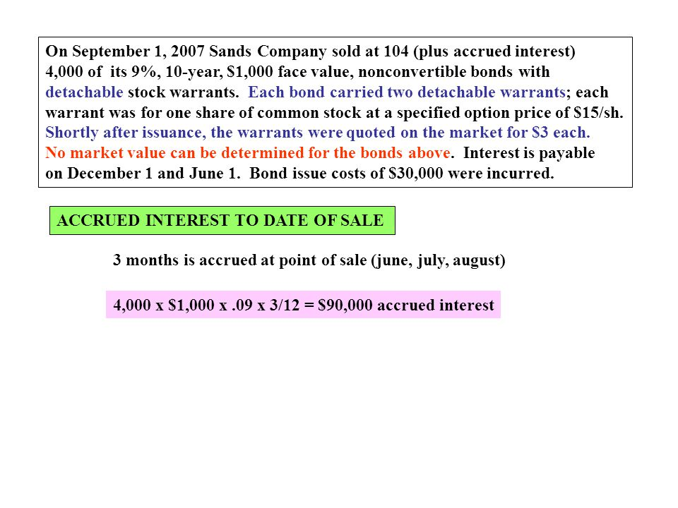 On September 1, 2007 Sands Company sold at 104 (plus accrued interest)