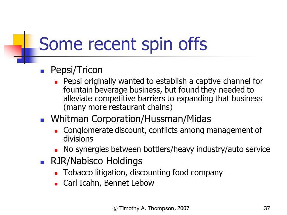 Some recent spin offs Pepsi/Tricon Whitman Corporation/Hussman/Midas