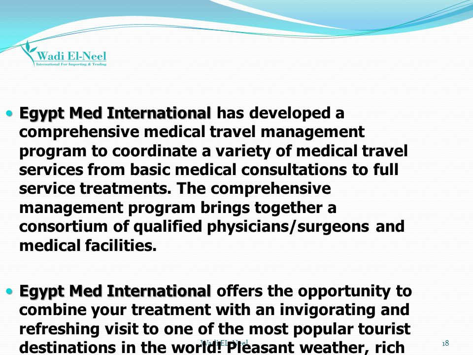 Egypt Med International has developed a comprehensive medical travel management program to coordinate a variety of medical travel services from basic medical consultations to full service treatments. The comprehensive management program brings together a consortium of qualified physicians/surgeons and medical facilities.