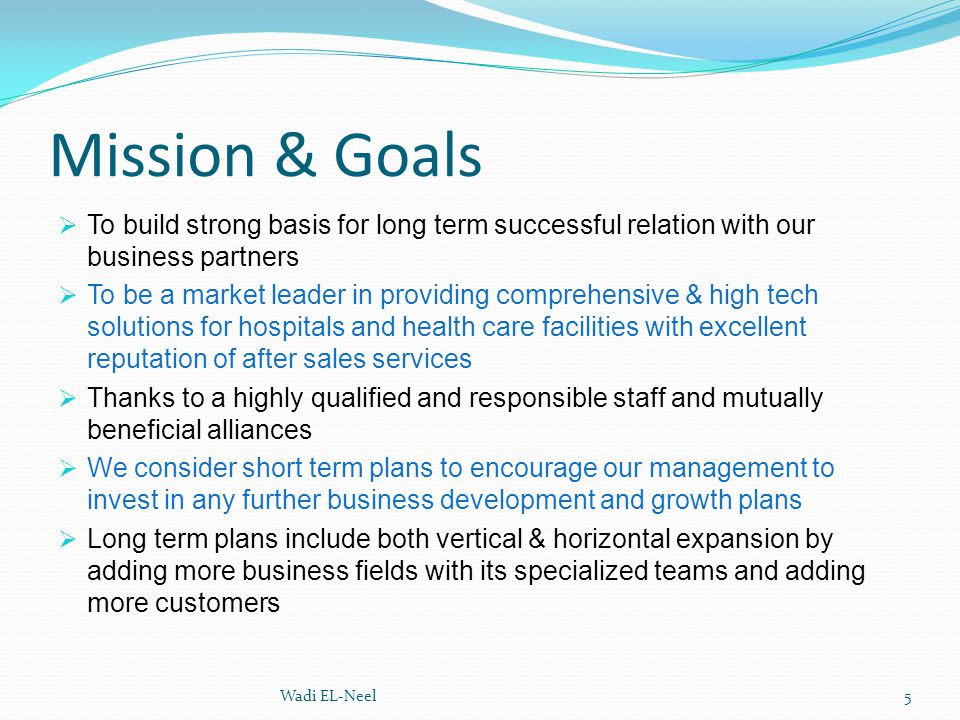 Mission & Goals To build strong basis for long term successful relation with our business partners.