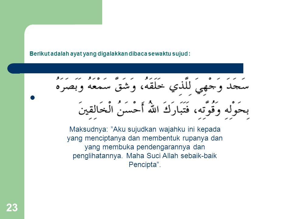Berikut adalah ayat yang digalakkan dibaca sewaktu sujud :