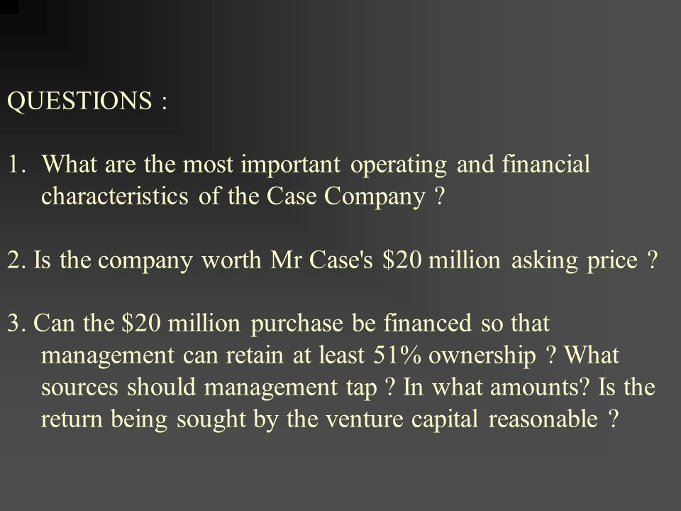 QUESTIONS : What are the most important operating and financial characteristics of the Case Company