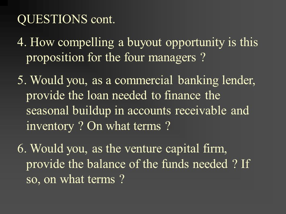 QUESTIONS cont. 4. How compelling a buyout opportunity is this proposition for the four managers