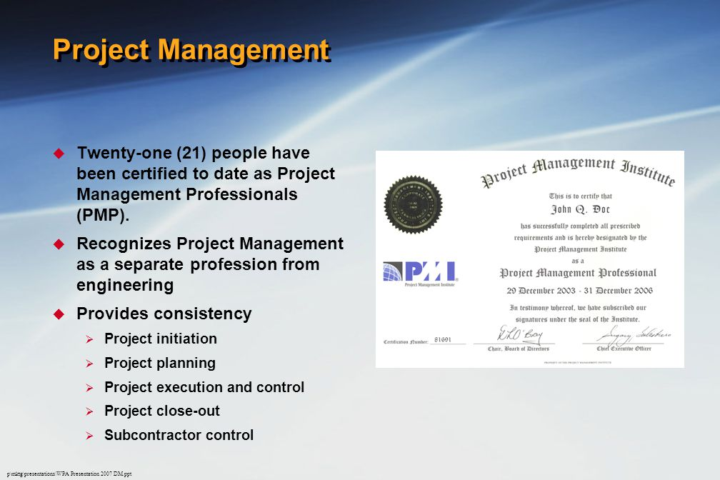 Project Management Twenty-one (21) people have been certified to date as Project Management Professionals (PMP).