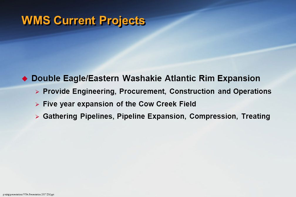 WMS Current Projects Double Eagle/Eastern Washakie Atlantic Rim Expansion. Provide Engineering, Procurement, Construction and Operations.