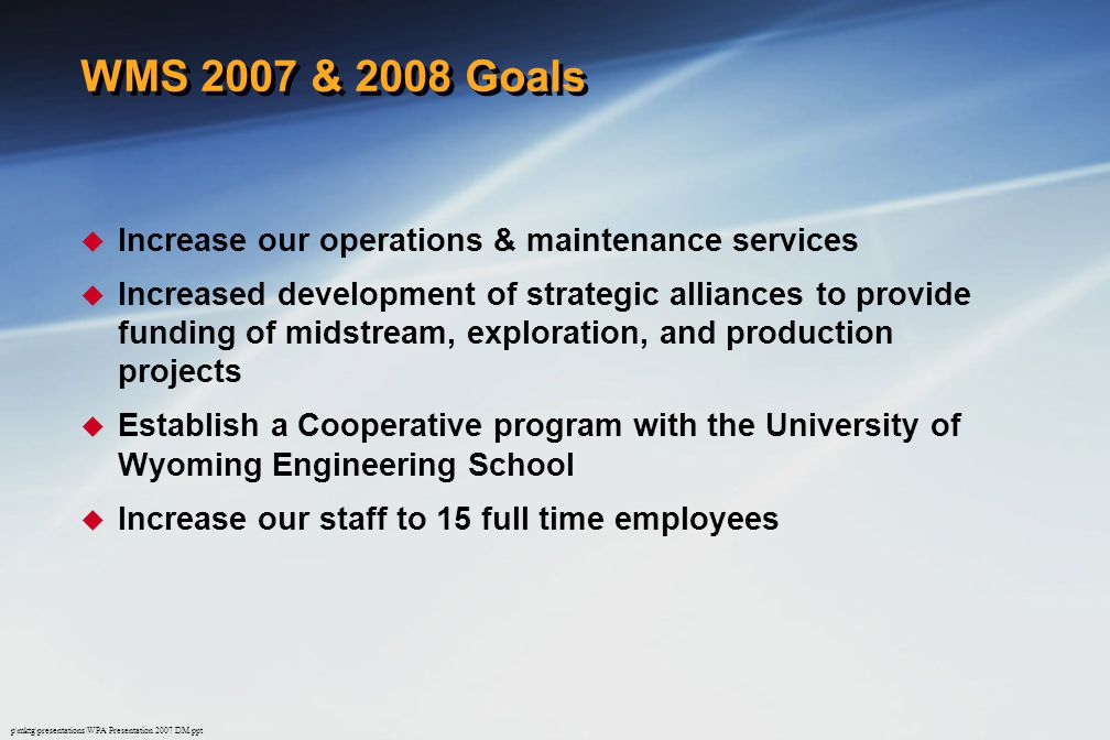 WMS 2007 & 2008 Goals Increase our operations & maintenance services