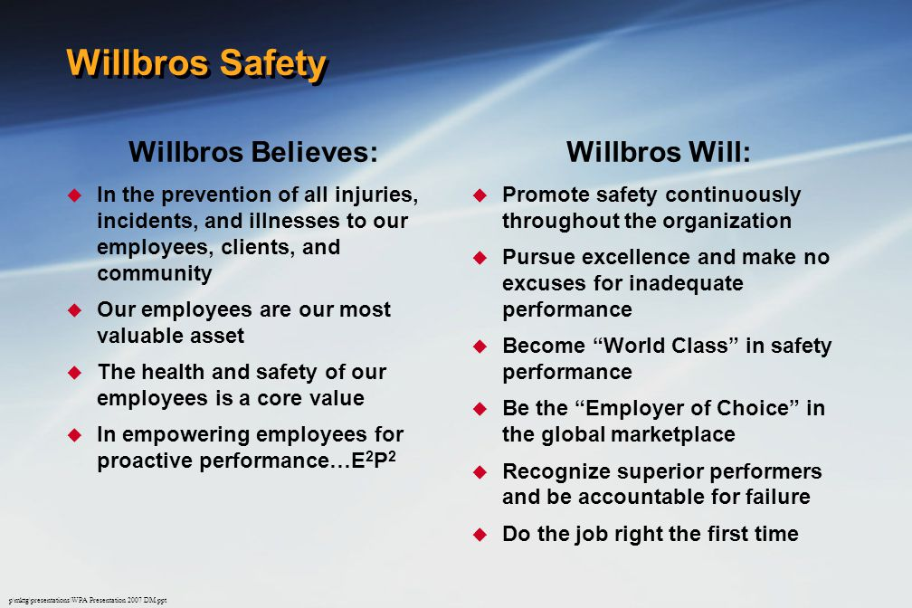 Willbros Safety Willbros Believes: Willbros Will: