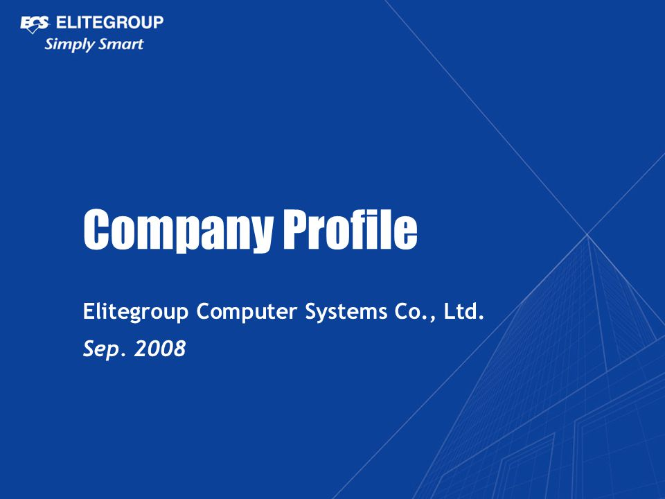 Company Profile Elitegroup Computer Systems Co., Ltd. Sep. 2008