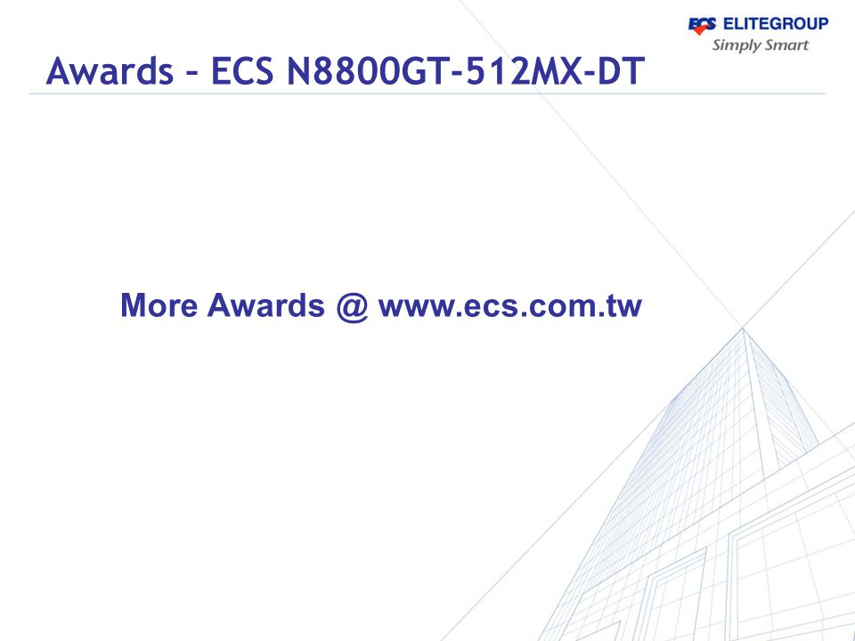 Awards – ECS N8800GT-512MX-DT More Awards @ www.ecs.com.tw