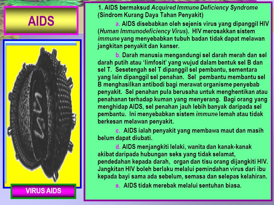 1. AIDS bermaksud Acquired Immune Deficiency Syndrome (Sindrom Kurang Daya Tahan Penyakit)