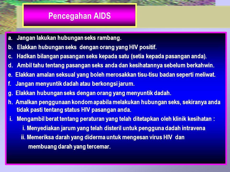 Pencegahan AIDS a. Jangan lakukan hubungan seks rambang.
