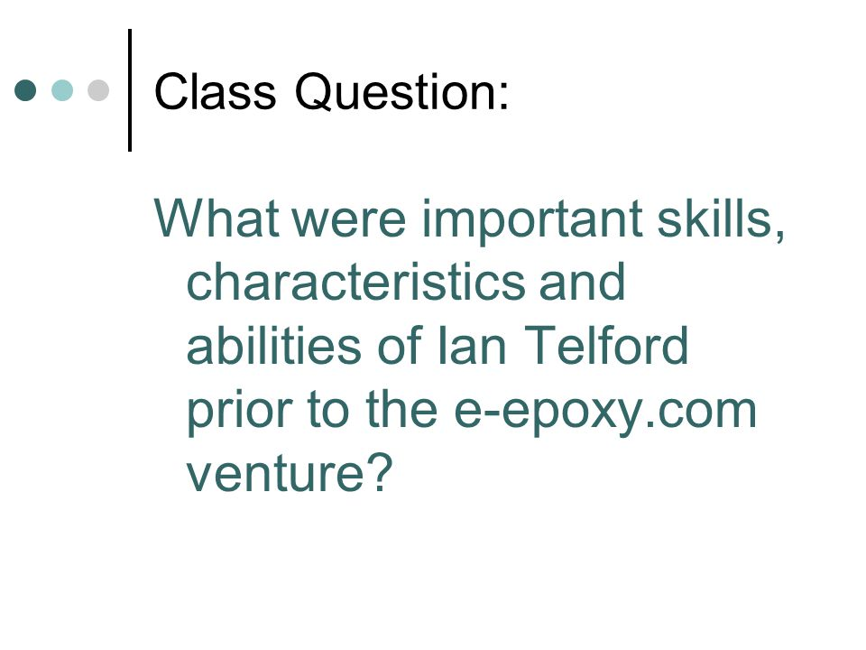 Class Question: What were important skills, characteristics and abilities of Ian Telford prior to the e-epoxy.com venture