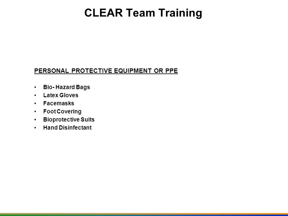 CLEAR Team Training PERSONAL PROTECTIVE EQUIPMENT OR PPE