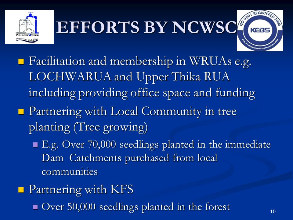 EFFORTS BY NCWSC Facilitation and membership in WRUAs e.g. LOCHWARUA and Upper Thika RUA including providing office space and funding.