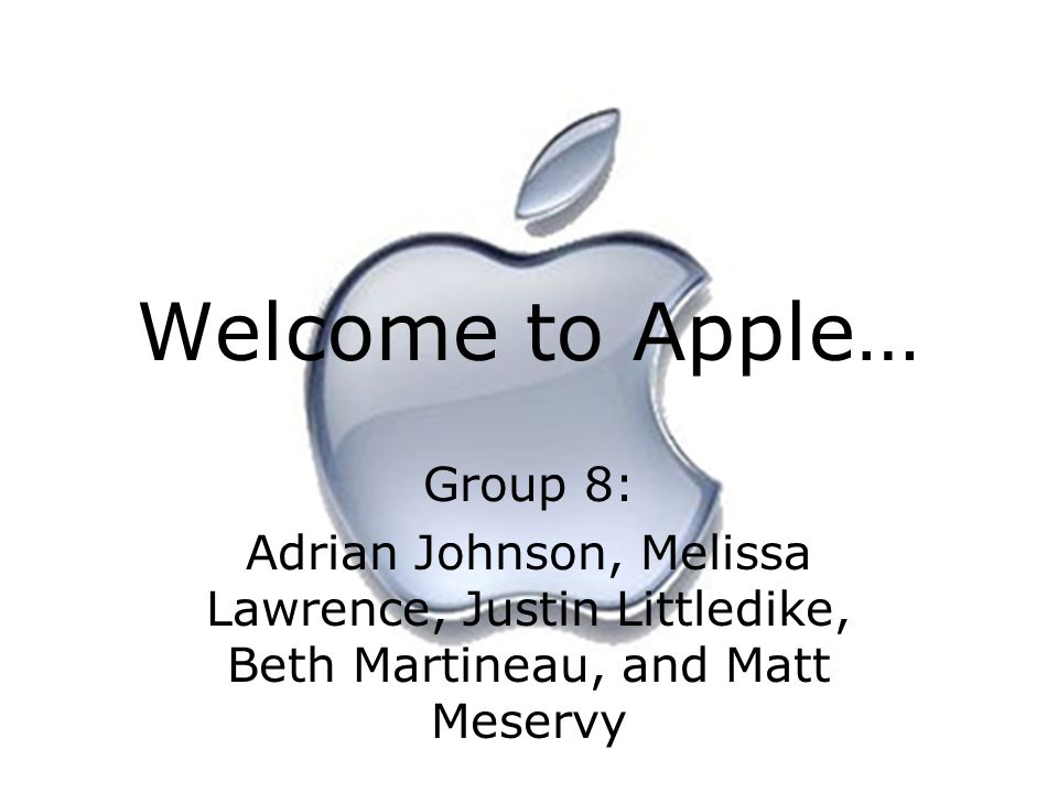 Welcome to Apple… Group 8: