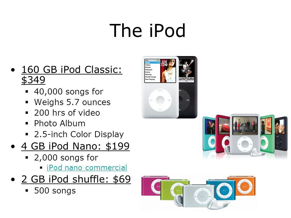 The iPod 160 GB iPod Classic: $349 4 GB iPod Nano: $199