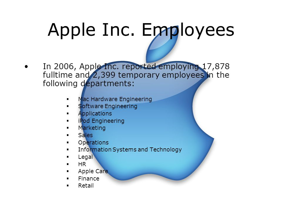 Apple Inc. Employees In 2006, Apple Inc. reported employing 17,878 fulltime and 2,399 temporary employees in the following departments: