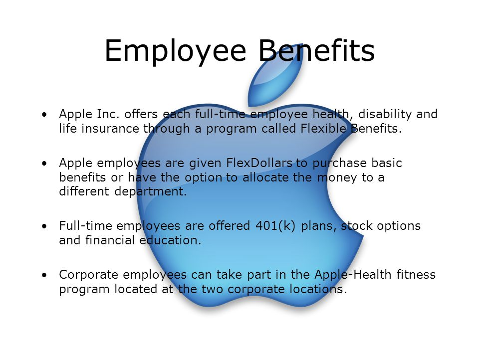 Employee Benefits Apple Inc. offers each full-time employee health, disability and life insurance through a program called Flexible Benefits.