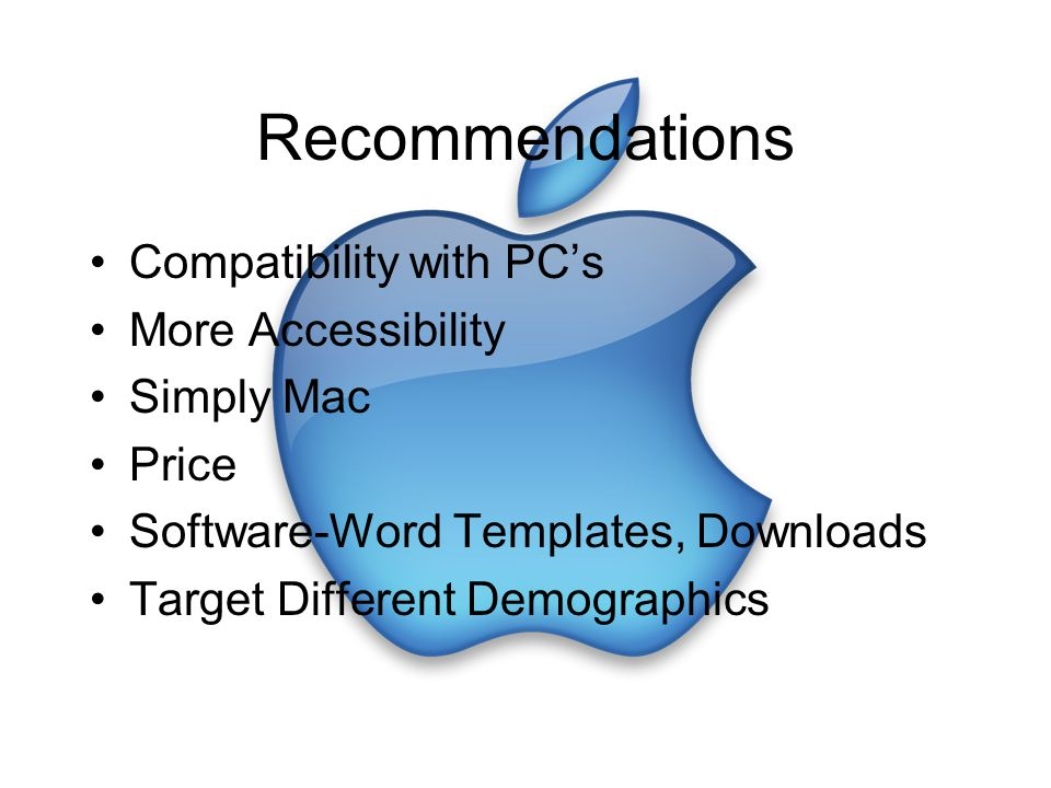 Recommendations Compatibility with PC's More Accessibility Simply Mac