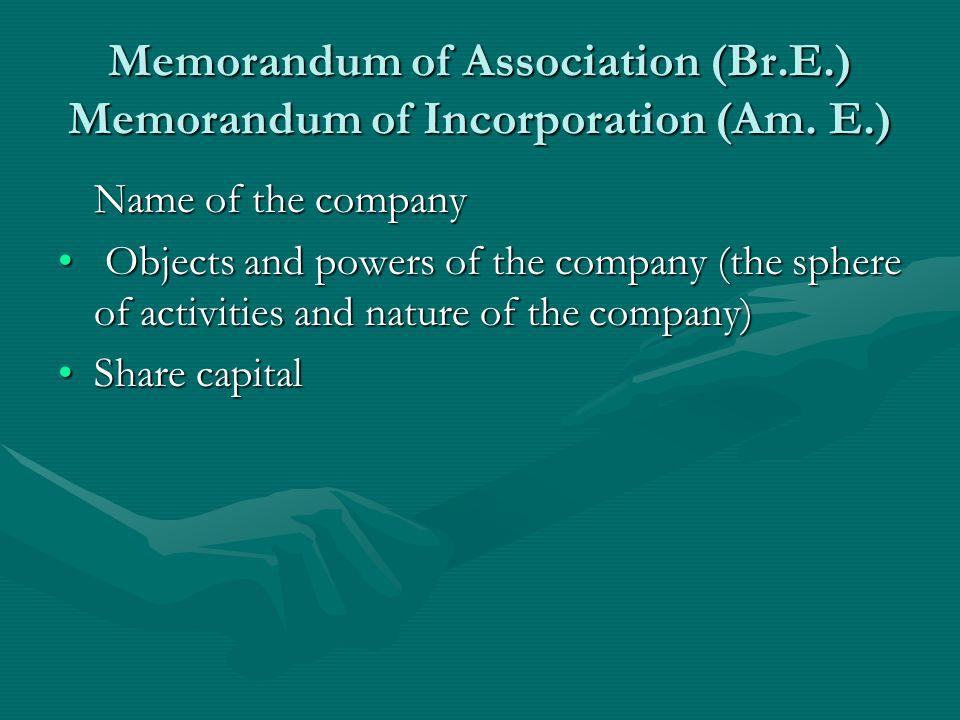 Memorandum of Association (Br.E.) Memorandum of Incorporation (Am. E.)