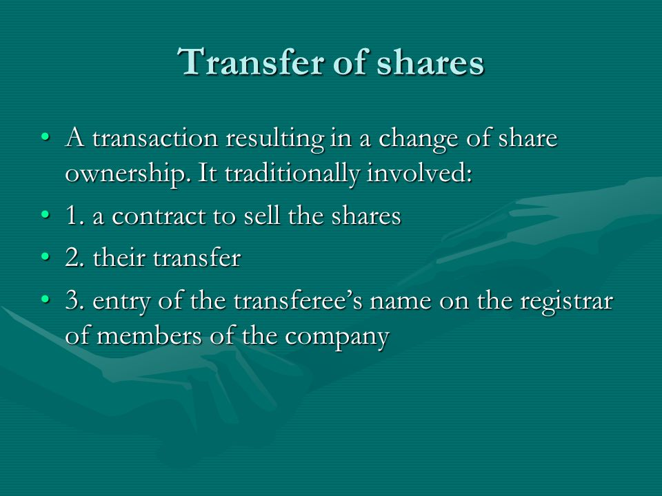 Transfer of shares A transaction resulting in a change of share ownership. It traditionally involved: