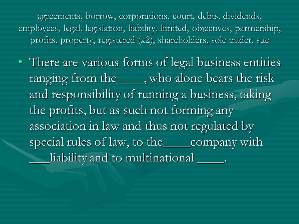 agreements, borrow, corporations, court, debts, dividends, employees, legal, legislation, liability, limited, objectives, partnership, profits, property, registered (x2), shareholders, sole trader, sue