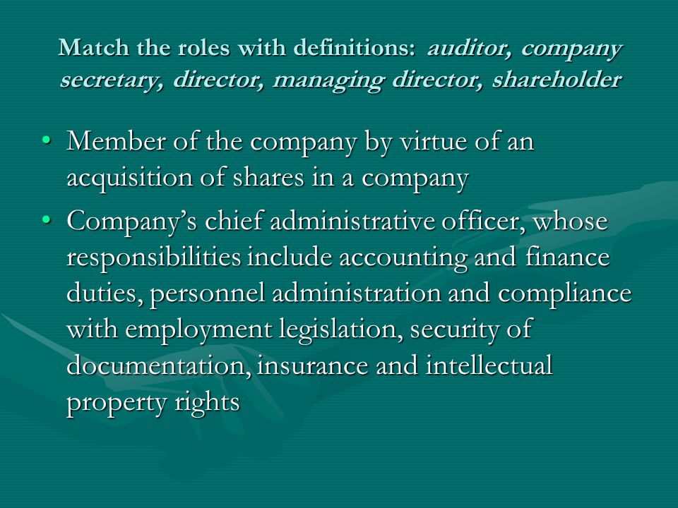 Match the roles with definitions: auditor, company secretary, director, managing director, shareholder
