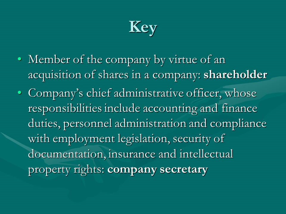 Key Member of the company by virtue of an acquisition of shares in a company: shareholder.