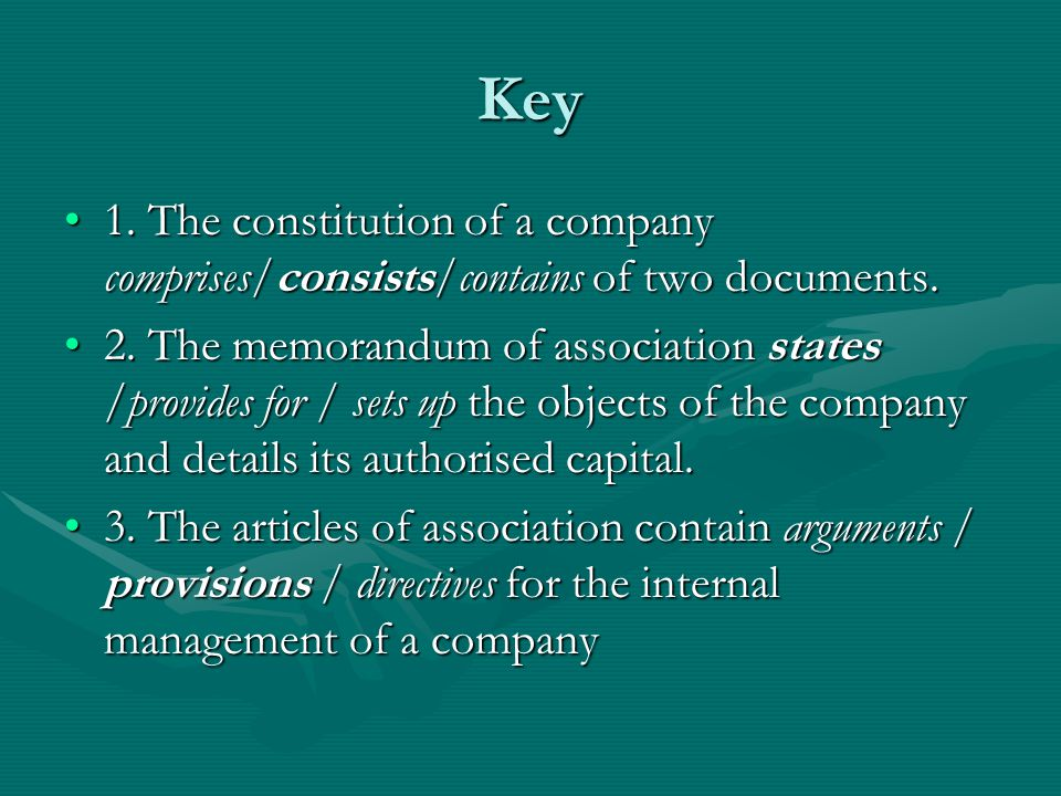 Key 1. The constitution of a company comprises/consists/contains of two documents.